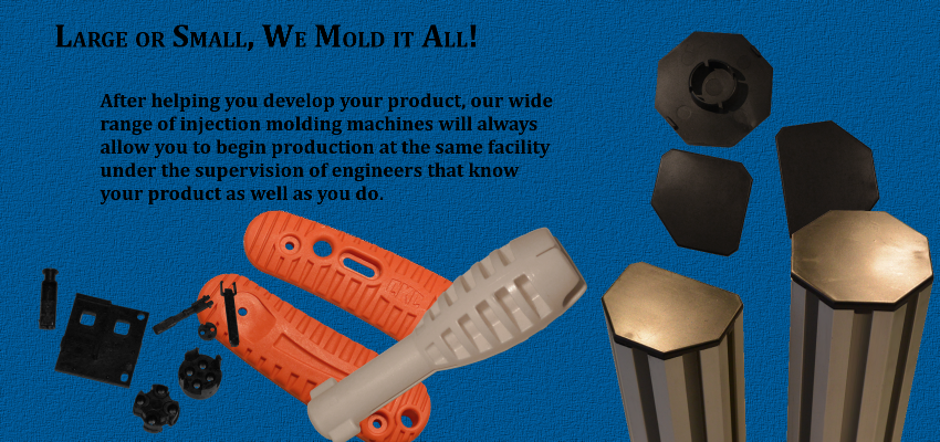 Large or small, we mold it all!
